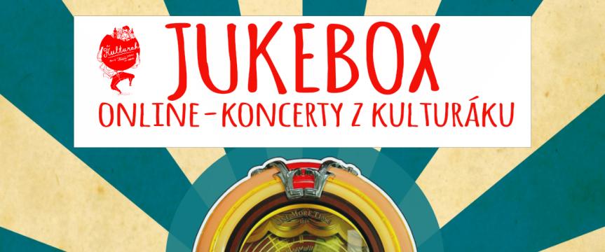 JUKEBOX / ONLINE / KONCERTY Z KULTURÁKU